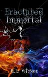 Fractured Immortal by E.L. Wicker