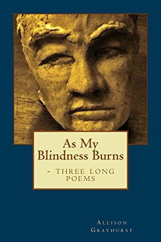 As My Blindness Burns - three long poems