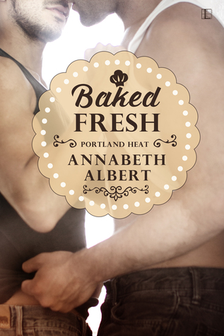 Baked Fresh (Portland Heat, #2)