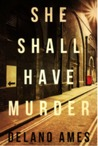She Shall Have Murder by Delano Ames