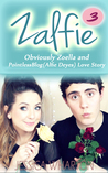 Zalfie: Book 3 Obviously Zoella (Zoe Sugg) and PointlessBlog (Alfie Deyes) Love story