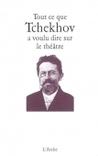 Tout ce que Tchekhov a voulu dire sur le théâtre by Anton Chekhov