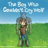 The Boy Who Couldn't Cry Wolf by Caldric Blackwell