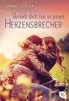 Verlieb dich nie in einen Herzensbrecher by Sarah Ockler