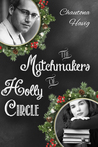 The Matchmakers of Holly Circle by Chautona Havig