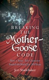 Breaking the Mother Goose Code: How a Fairy Tale Character Fooled the World for 300 Years