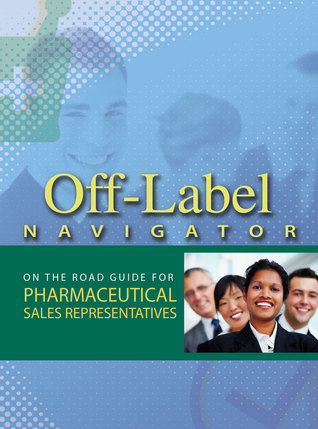 off-label-navigator-on-the-road-guide-for-pharmaceutical-sales-representatives