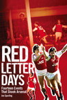 Red Letter Days: Fourteen Events That Shook Arsenal