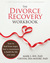 The Divorce Recovery Workbook: How to Heal from Anger, Hurt, and Resentment and Build the Life You Want