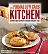The Primal Low-Carb Kitchen: Comfort Food Recipes for the Carb Conscious Cook