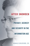 After Snowden: Privacy, Secrecy, and Security in the Information Age