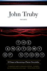 The Anatomy of Story by John Truby