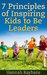 7 Principles of Inspiring Kids to Be Leaders