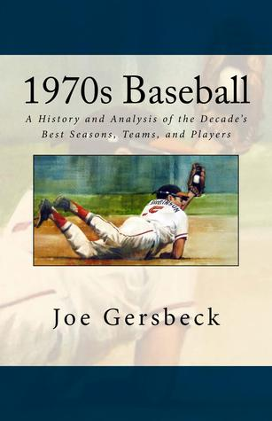 1970s Baseball: A History and Analysis of the Decades Best Seasons, Teams, and Players