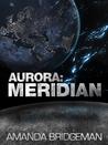 Aurora: Meridian (Aurora, #3)