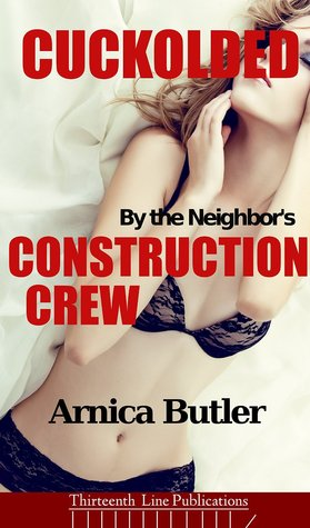 Cuckolded by the Neighbor's Construction Crew (Hotwife Series Book 2)