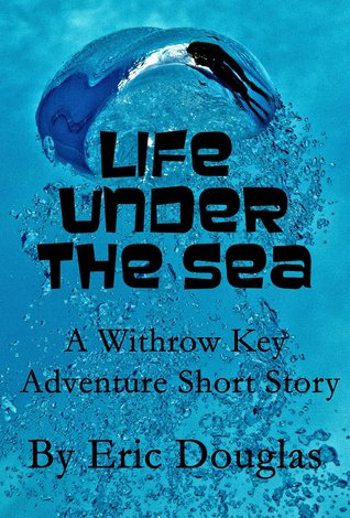 Life Under the Sea (A Withrow Key Adventure Short Story #8)
