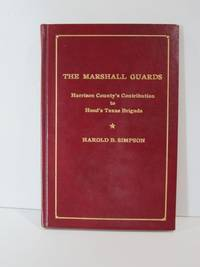 The Marshall Guards Harrison County's Contribution to Hood's Texas Brigade