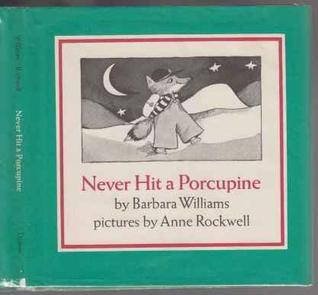 Never Hit a Porcupine