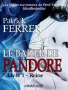 Le baiser de Pandore (livre 1 - Reine)
