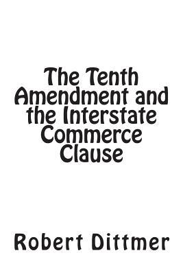 The Tenth Amendment and the Interstate Commerce Clause