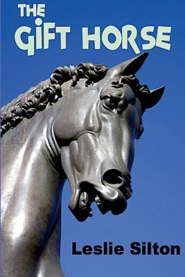 The Gift Horse by Leslie Silton