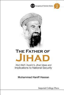 Father of Jihad, The: 'Abd Allah 'Azzam's Jihad Ideas and Implications to National Security