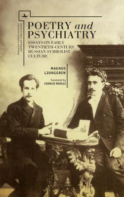 Poetry and Psychiatry: Essays on Early Twentieth-Century Russian Symbolist Culture