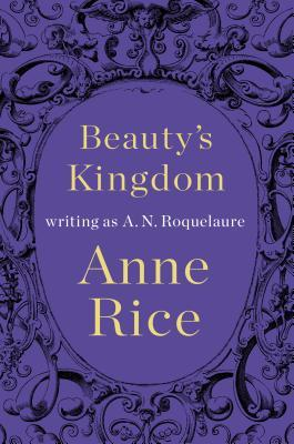 Beauty's Kingdom by A.N. Roquelaure