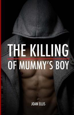 The Killing of Mummy's Boy by Joan  Ellis