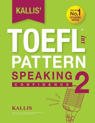 Kallis' Ibt TOEFL Pattern Speaking 2: Confidence