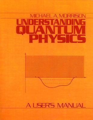 Understanding Quantum Physics: A User's Manual, Vol. 1