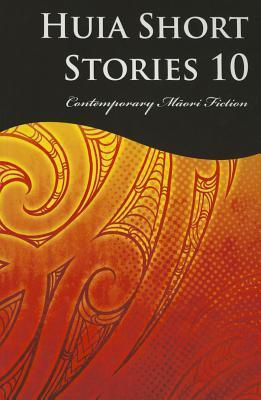 Huia Short Stories 10: Contemporary Maori Fiction