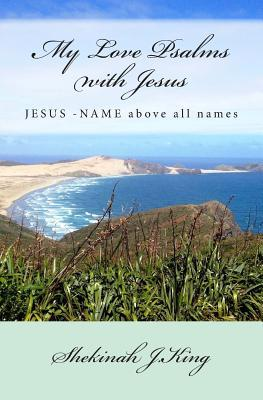 My Love Psalms with Jesus: Jesus-Name Above All Names