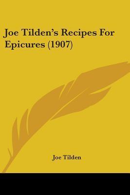 Joe Tilden's Recipes for Epicures by Joe Tilden