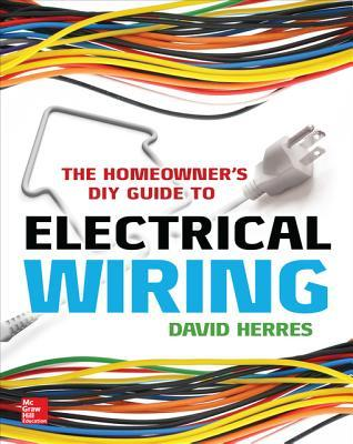 The Homeowner\'s DIY Guide to Electrical Wiring by David Herres
