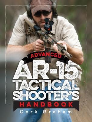 Advanced AR-15 Tactical Shooter's Handbook