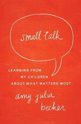 Small Talk by Amy Julia Becker