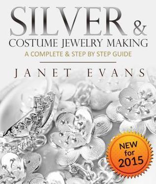 Silver & Costume Jewelry Making: A Complete & Step by Step Guide: (Special 2 in 1 Exclusive Edition)
