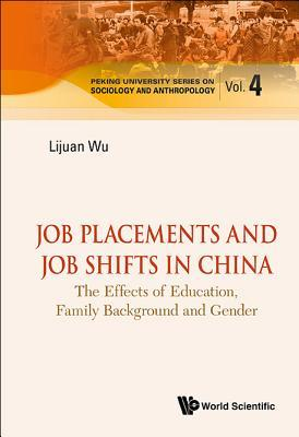 Job Placements and Job Shifts in China: The Effects of Education, Family Background and Gender