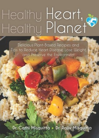 healthy-heart-healthy-planet-delicious-plant-based-recipes-and-tips-toreduce-heart-disease-lose-weight-and-preserve-the-environment