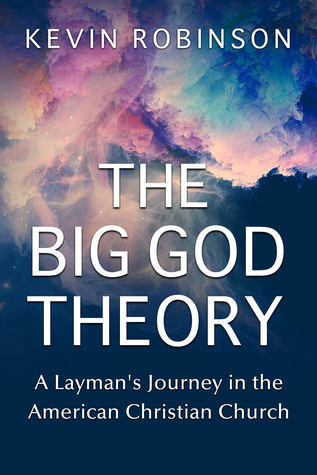 The Big God Theory: A Layman's Journey in the American Christian Church