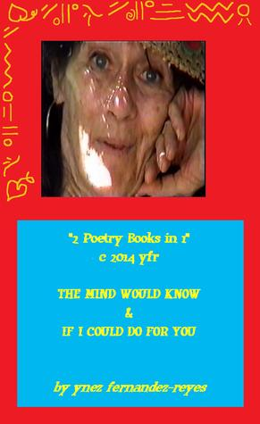 """""""2 Poetry Books in 1"""": The Mind Would Know  &  If I Could Do For You"""