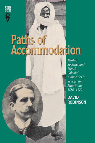 Paths of Accommodation: Muslim Societies and French Colonial Authorities in Senegal and Mauritania, 1880–1920