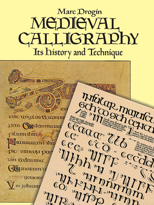 Medieval Calligraphy Its History And Technique By Marc Drogin