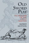 Old Sword Play: Techniques of the Great Masters