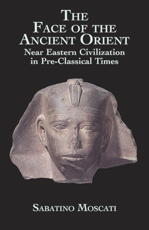 the-face-of-the-ancient-orient-near-eastern-civilization-in-pre-classical-times