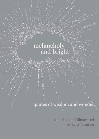 Melancholy and Bright: Quotes of Wisdom and Wonder