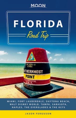Moon Florida Road Trip: Miami, the Everglades, the Keys, Naples, Sarasota, Walt Disney World, Daytona Beach & Fort Lauderdale