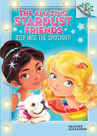 Step into the spotlight! (amazing stardust friends #1) par Heather Alexander